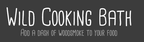 Wild Cooking Bath, Just add a dash of woodsmoke to your food